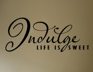 Indulge%20life%20is%20sweet